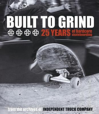 Built to Grind: 25 Years of Hardcore Skateboarding 9780965727181