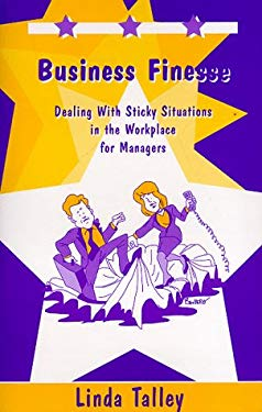Business Finesse: Dealing With Sticky Situations in the Workplace for Managers