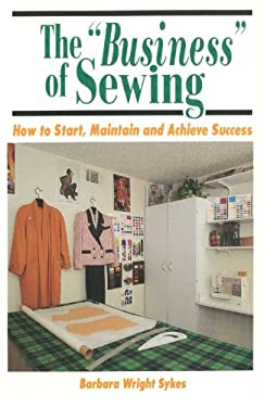 Business of Sewing: How to Start, Maintain and Achieve Success 9780963285751