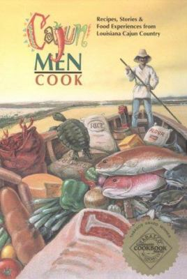 Cajun Men Cook: Recipes, Stories and Food Experiences from Louisiana Cajun Country 9780964248601