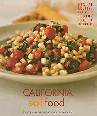 California Sol Food: Casual Cooking from the Junior League of San Diego 9780961847418