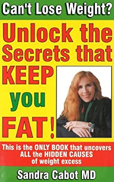Can't Lose Weight?: Unlock the Secrets That Make You Store Fat! 9780967398372