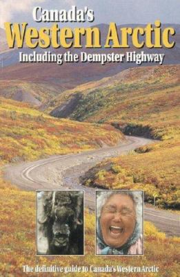 Canada's Western Arctic: Including the Dempster Highway 9780968791004
