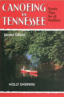 Canoeing in Tennessee: Scenic Trips for All Paddlers 9780966979541