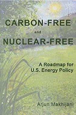 Carbon-Free and Nuclear-Free: A Roadmap for U.S. Energy Policy 9780964516823