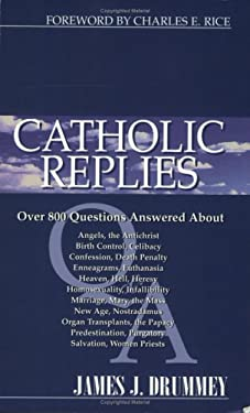 Catholic Replies: Answers to Over 800 of the Most Often Asked Questions about Religious and Moral Issues