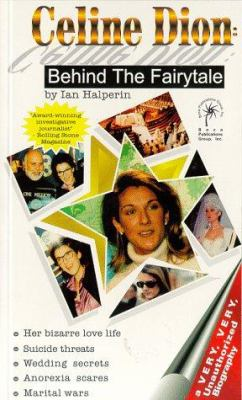 Celine Dion: Behind the Fairy Tale: A Very, Very, Unauthorized Biography 9780965958301