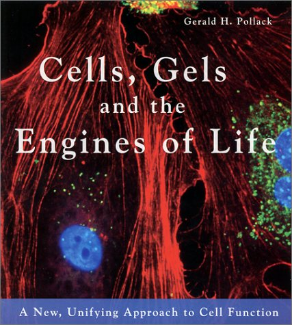 Cells, Gels and the Engines of Life: A New Unifying Approach to Cell Function 9780962689529