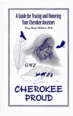 Cherokee Proud: A Guide for Tracing and Honoring Your Cherokee Ancestors 9780965572217