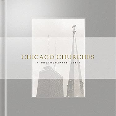 Chicago Churches: A Photographic Essay 9780967067001