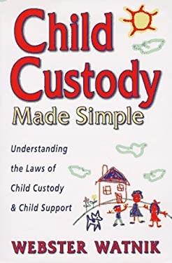 Child Custody Made Simple: Understanding the Laws of Child Custody and Child Support 9780964940406