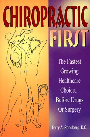 Chiropractic First: The Fastest Growing Healthcare Choice...Before Drugs or Surgery 9780964716827