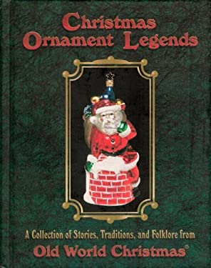 Christmas Ornament Legends Vol. 1: The Genuine Collection of Stories, Traditions, and Folklore from the Old World