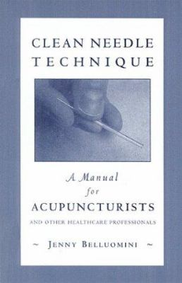 Clean Needle Technique: A Manual for Acupuncturists and Other Health Care Professionals 9780967303406