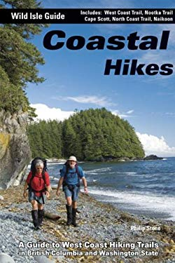 Coastal Hikes: A Guide to West Coast Hiking in British Columbia and Washington State 9780968076675
