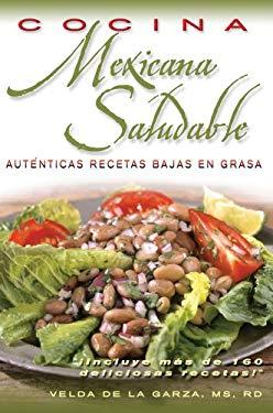 Cocina Mexicana Saludable: Recetas Autenticas Con Bajo Contenido de Grasa 9780962047183