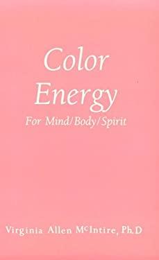 Color Energy: For Mind Body Spirit