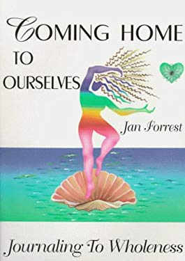 Coming Home to Ourselves: Journaling to Wholeness 9780966360202