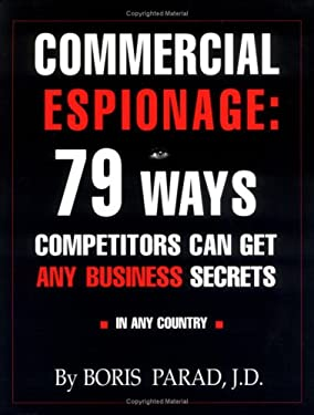 Commercial Espionage: 79 Ways Competitors Can Get Any Business Secrets in Any Country 9780965805001