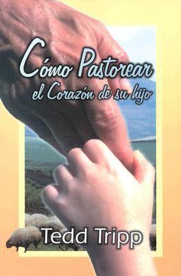 Como Pastorear el Corazon de su Hijo = Shepherding a Child's Heart 9780966378672