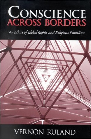Conscience Across Borders:: An Ethics of Global Rights and Religious Pluralism. 9780966405927