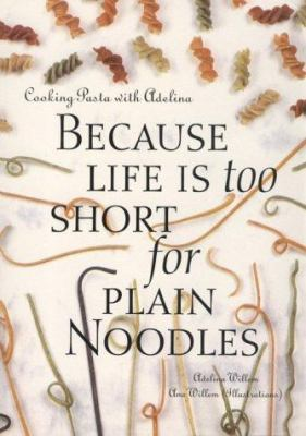 Cooking Pasta with Adelina: Because Life is Too Short for Plain Noodles 9780964881006