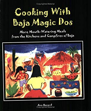 Cooking with Baja Magic DOS: More Mouth-Watering Meals from the Kitchens and Campfires of Baja. 9780965322348