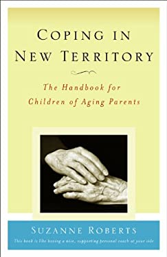 Coping in New Territory, Rd Ed.: The Handbook for Children of Aging Parents 9780967816128