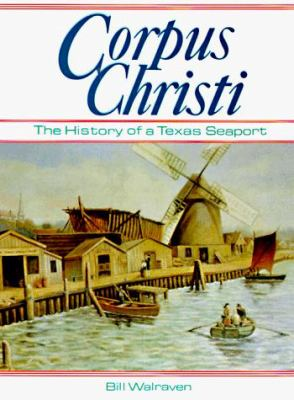 Corpus Christi: The History of a Texas Seaport