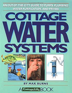 Cottage Water Systems: An Out-Of-The-City Guide to Pumps, Plumbing, Water Purification, and Privies 9780969692201