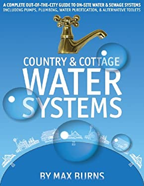 Country & Cottage Water Systems: A Complete Out-Of-The-City Guide to On-Site Water & Sewage Systems, Including Pumps, Plumbing, Water Purification, & 9780969692270