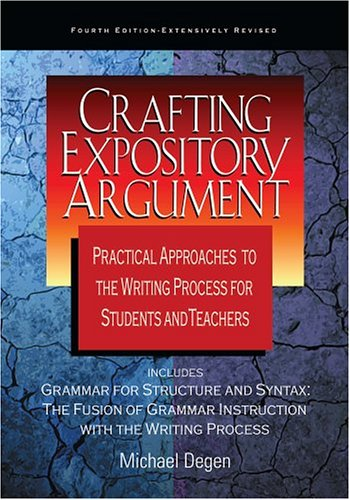 Crafting Expository Argument: Practical Approaches to the Writing Process for Students and Teachers 9780966512588