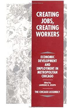 Creating Jobs, Creating Workers: Economic Development and Employment in Metropolitan Chicago.