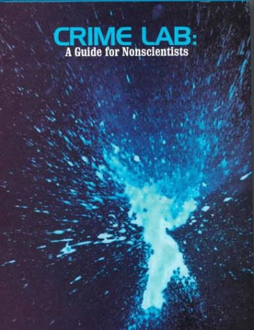 Crime Lab: A Guide for Nonscientists 9780965828628