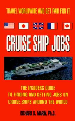 Cruise Ship Jobs: The Insiders Guide to Finding and Getting Jobs on Cruise Ships Around the World 9780966285703