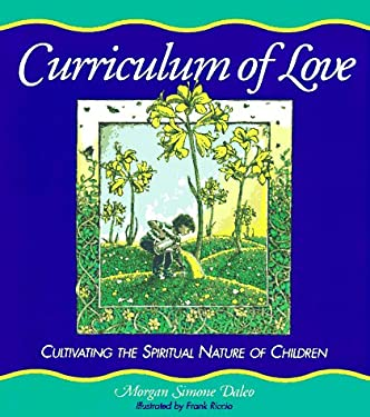 Curriculum of Love: Cultivating the Spiritual Nature of Children 9780964879942