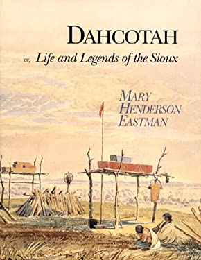 Dahcotah: Life and Legends of the Sioux 9780963933850