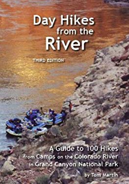 Day Hikes from the River: A Guide to 100 Hikes from Camps on the Colorado River in Grand Canyon National Park 9780967459592