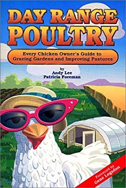 Day Range Poultry: Every Chicken Owner's Guide to Grazing Gardens and Improving Pastures 9780962464874