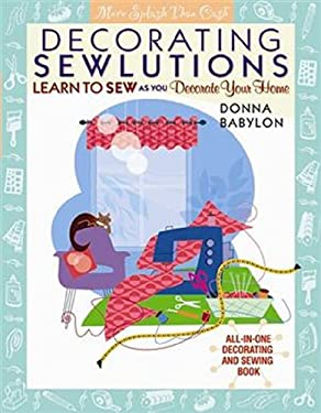 Decorating Sewlutions: Learn to Sew as You Decorate Your Home 9780966822724