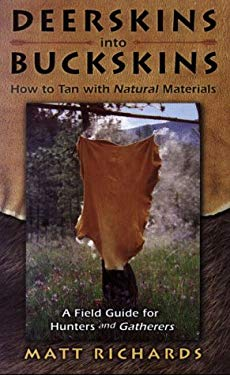Deerskins Into Buckskins: How to Tan with Natural Materials 9780965867207