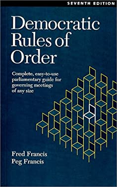 Democratic Rules of Order: Complete, Easy-To-Use Parliamentary Guide for Governing Meetings of Any Size 9780969926047