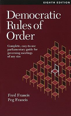 Democratic Rules of Order: Complete, Easy-To-Use Parliamentary Guide for Governing Meetings of Any Size 9780969926054