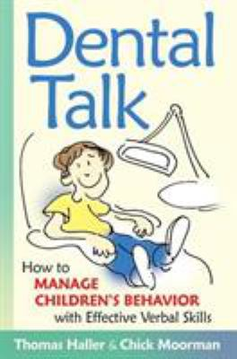 Dental Talk: How to Manage Chrildren's Behavior with Effective Verbal Skills 9780961604691