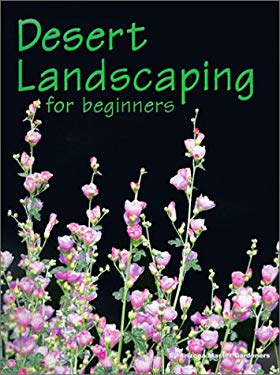 Desert Landscaping for Beginners: Tips and Techniques for Success in an Arid Climate 9780965198738