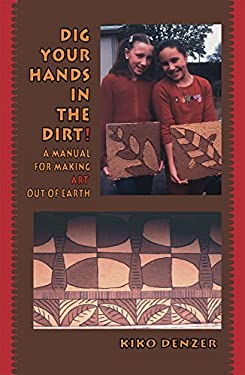 Dig Your Hands in the Dirt: A Manual for Making Art Out of Earth 9780967984667