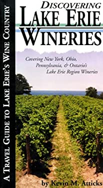 Discovering Lake Erie Wineries: A Travel Guide to Lake Erie's Wine Country 9780966871630