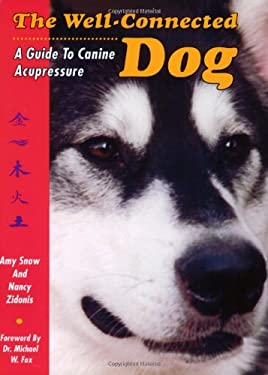 Dog Connection: A Guide to Canine Acupressure 9780964598249