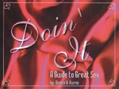 Doin' It: A Guide to Great Sex 9780965725705