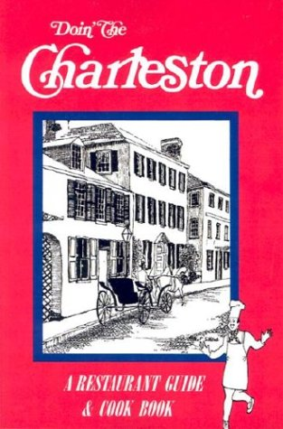 Doin' the Charleston: A Restaurant Guide & Cookbook 9780964917903